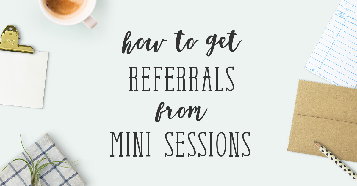 How to get referrals from mini sessions
